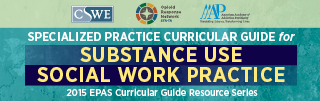 Specialized Practice Curricular Guide for Substance Use Social Work Practice