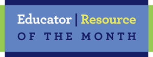 Educator | Resource of the Month